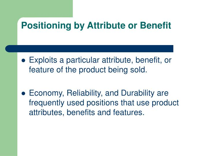 Positioning by Attribute or Benefit