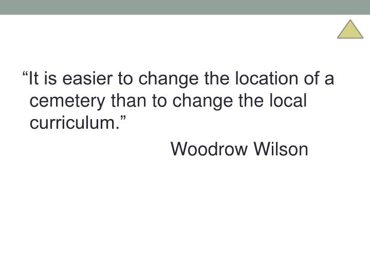 """It is easier to change the location of a cemetery than to change the local curriculum."""