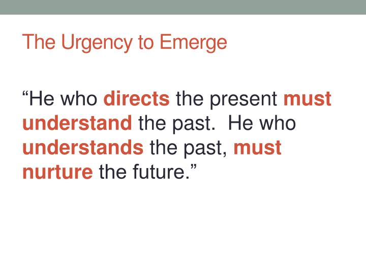The Urgency to Emerge