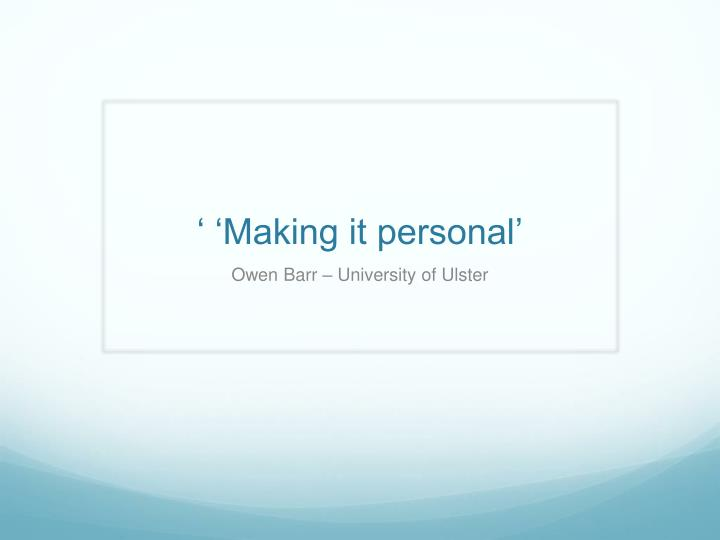 ' 'Making it personal'