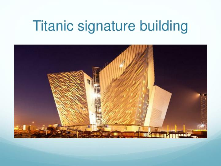 Titanic signature building