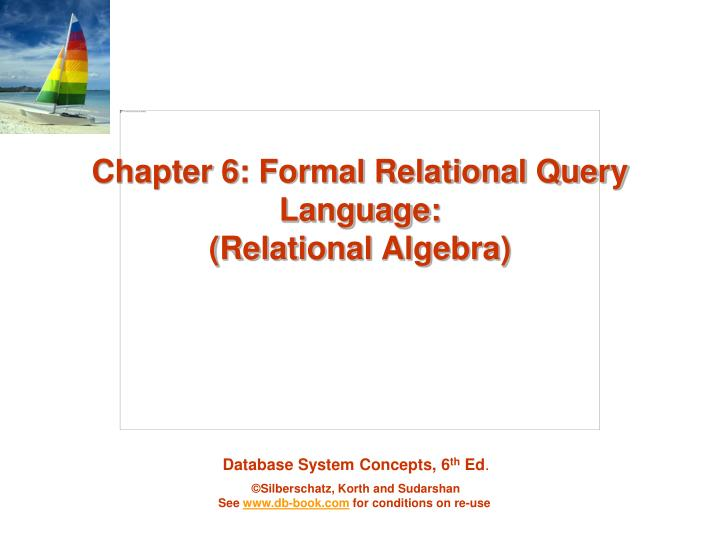 Chapter 6 formal relational query language relational algebra