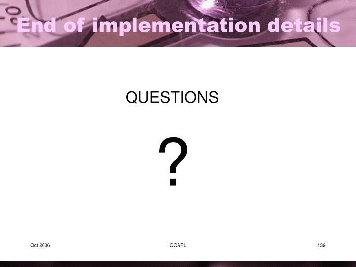 End of implementation details