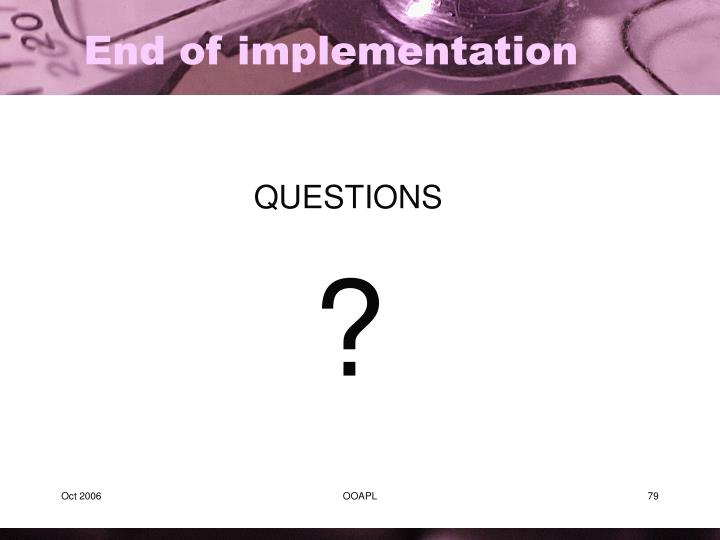 End of implementation