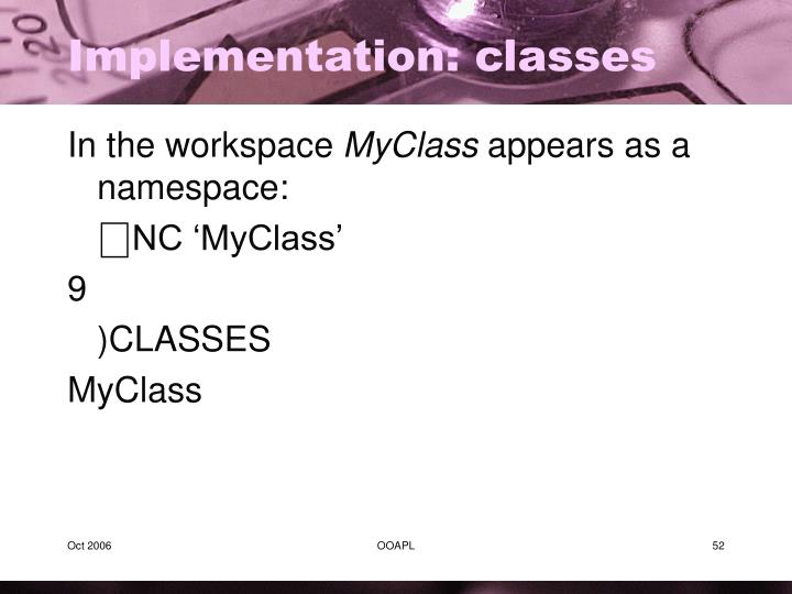 Implementation: classes