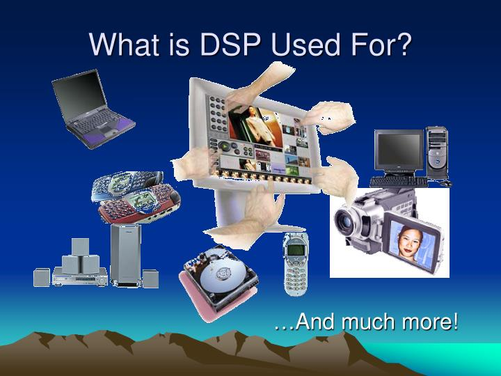 What is DSP Used For?