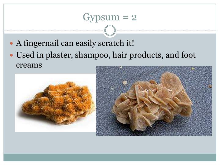 Gypsum = 2