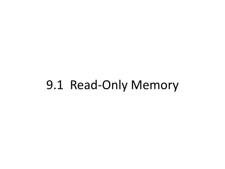 9.1  Read-Only Memory