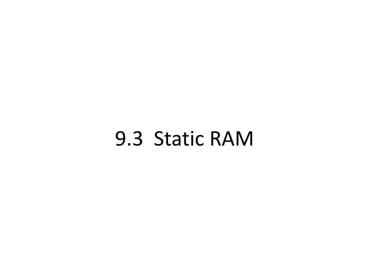 9.3  Static RAM