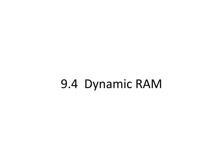9.4  Dynamic RAM