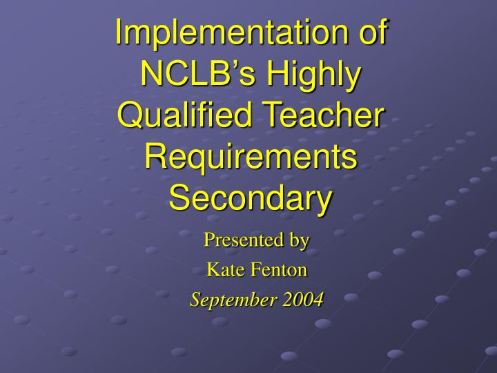 Implementation of nclb s highly qualified teacher requirements secondary