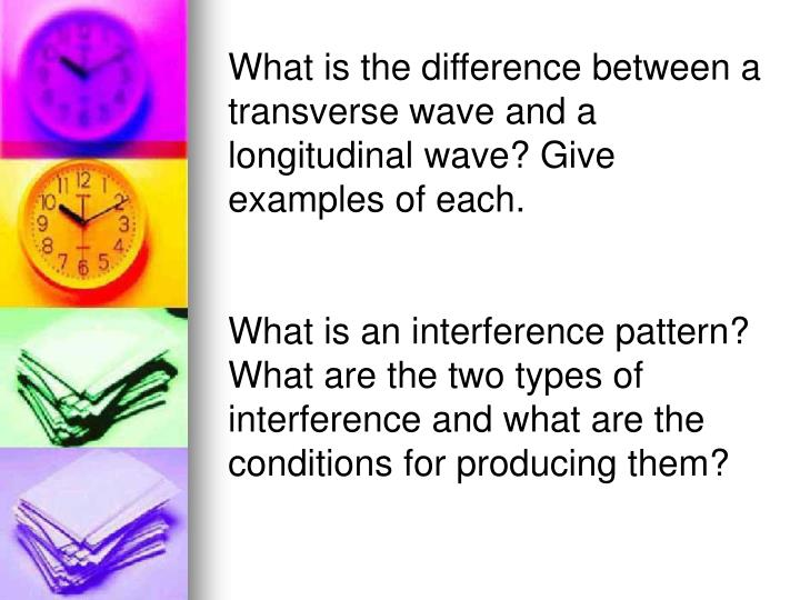 What is the difference between a transverse wave and a longitudinal wave? Give examples of each.