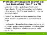 profil dg investigations pour un tat non diagnostiqu hors t1 ou t21