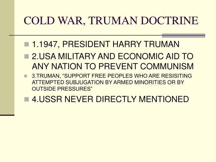 cold war truman doctrine essay The truman doctrine was the united states' first cold war policy the road to the  truman doctrine began with the april 1945 death of franklin roosevelt, who.