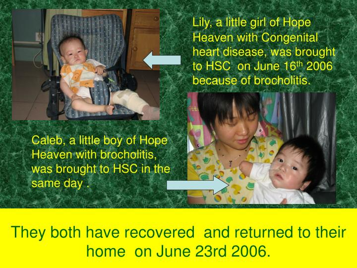 Caleb, a little boy of Hope Heaven with brocholitis, was brought to HSC in the same day .