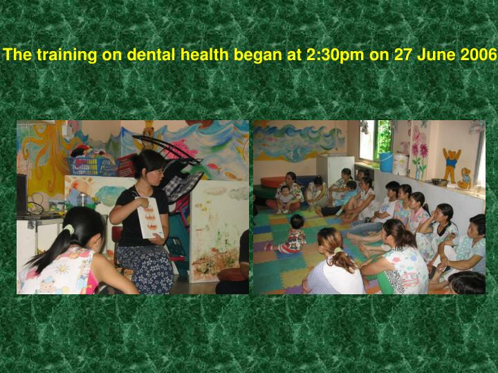 The training on dental health began at 2:30pm on 27 June 2006