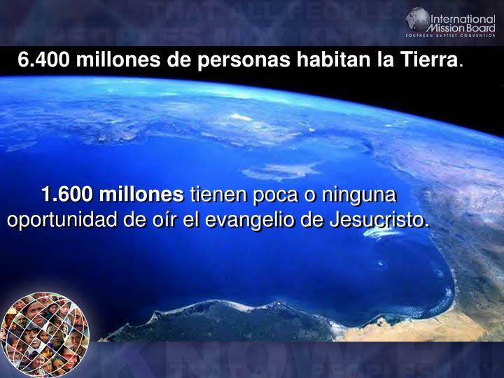 6.400 millones de personas habitan la Tierra