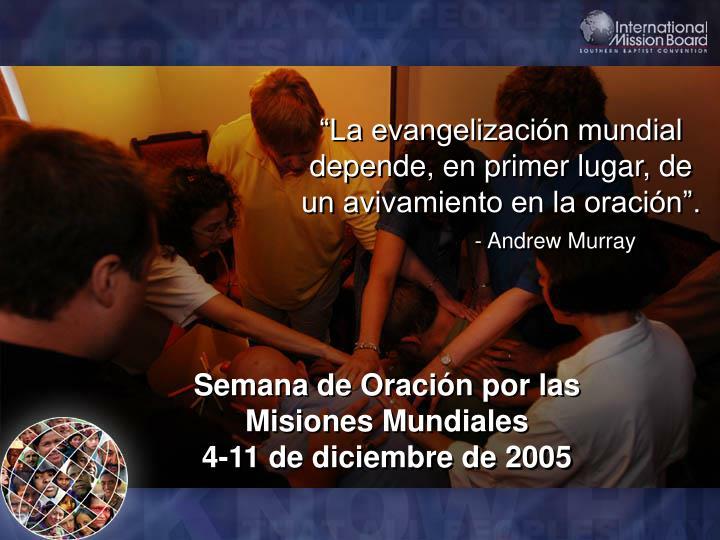 """""""La evangelización mundial depende, en primer lugar, de un avivamiento en la oración""""."""