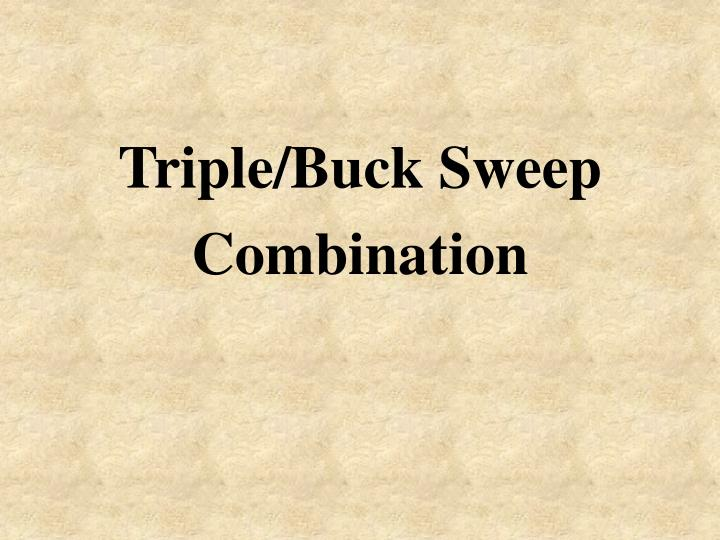 Triple/Buck Sweep