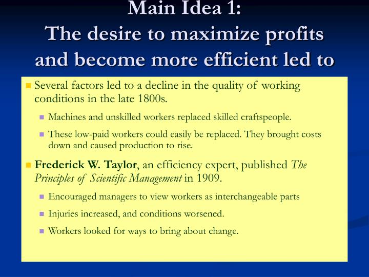 Main idea 1 the desire to maximize profits and become more efficient led to poor working conditions