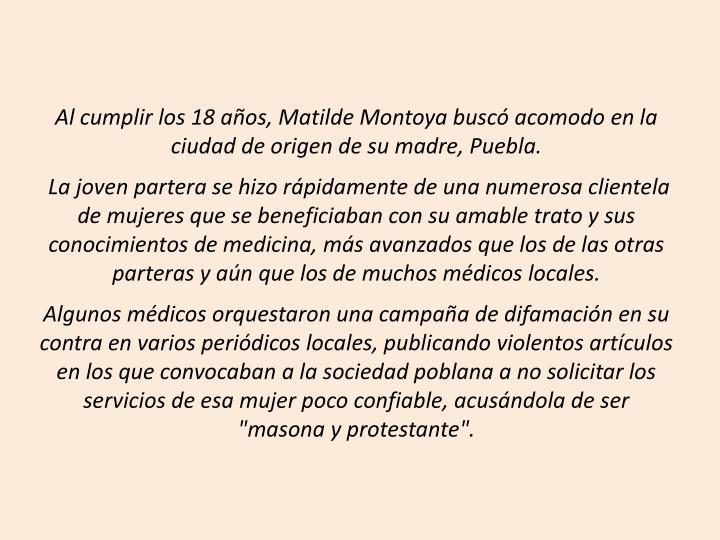 Al cumplir los 18 aos, Matilde Montoya busc acomodo en la ciudad de origen de su madre, Puebla.