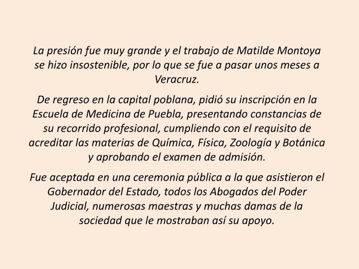 La presión fue muy grande y el trabajo de Matilde Montoya se hizo insostenible, por lo que se fue a pasar unos meses a Veracruz.