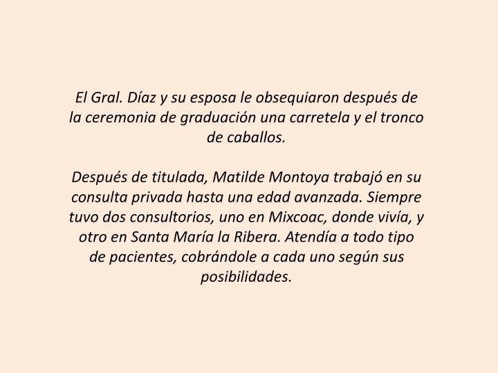 El Gral. Díaz y su esposa le obsequiaron después de la ceremonia de graduación una carretela y el tronco de caballos.
