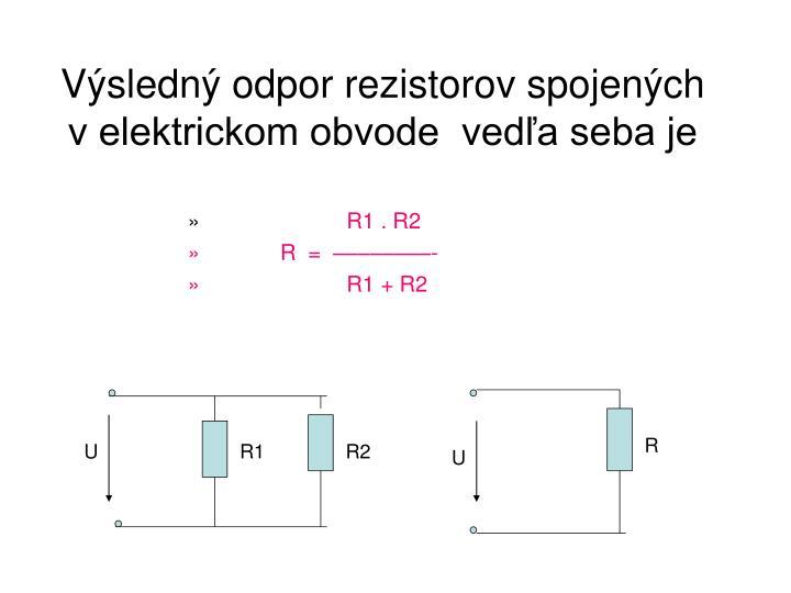 Výsledný odpor rezistorov spojených v elektrickom obvode  vedľa seba je