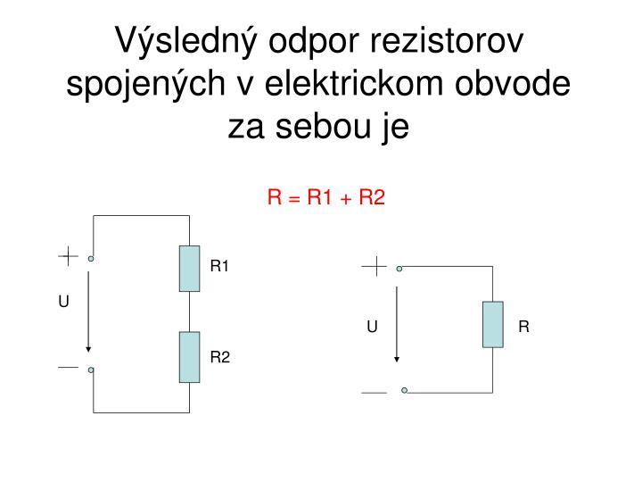 Výsledný odpor rezistorov spojených v elektrickom obvode  za sebou je