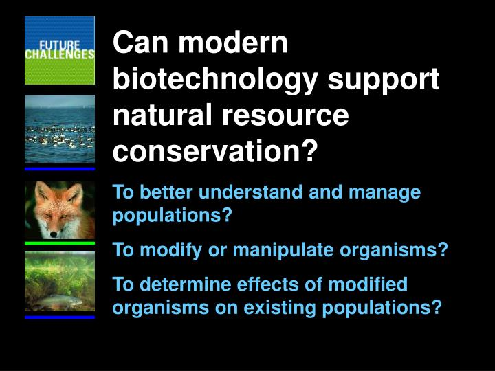 Can modern biotechnology support natural resource conservation?