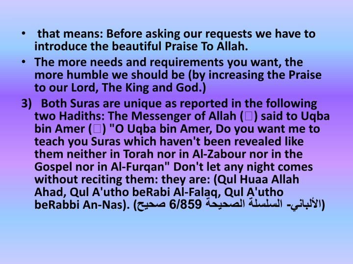 that means: Before asking our requests we have to introduce the beautiful Praise To Allah.