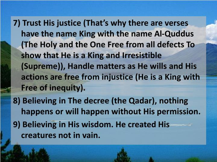 7) Trust His justice (That's why there are verses have the name King with the name Al-