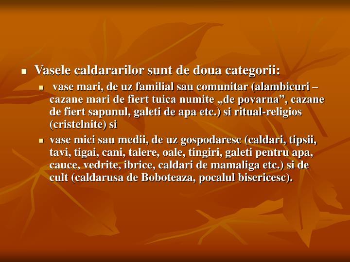 Vasele caldararilor sunt de doua categorii: