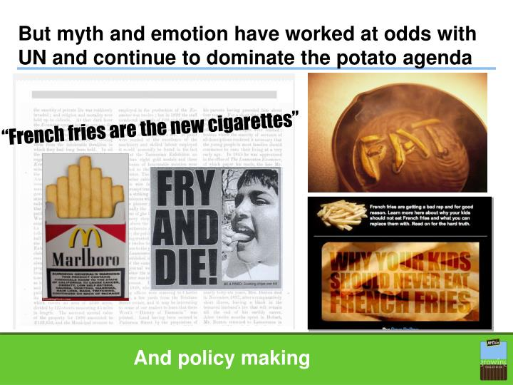 But myth and emotion have worked at odds with UN and continue to dominate the potato agenda