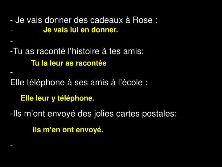 - Je vais donner des cadeaux à Rose:
