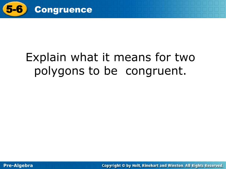 Explain what it means for two polygons to be  congruent.