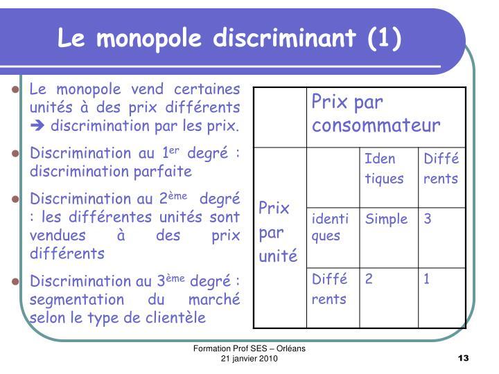 Le monopole discriminant (1)