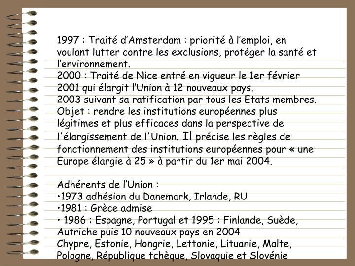 1997 : Trait dAmsterdam : priorit  lemploi, en voulant lutter contre les exclusions, protger la sant et lenvironnement.