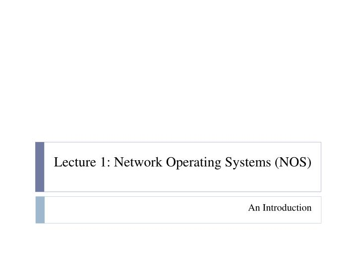 Lecture 1: Network Operating Systems (NOS)