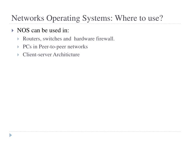 Networks Operating Systems: Where to use?