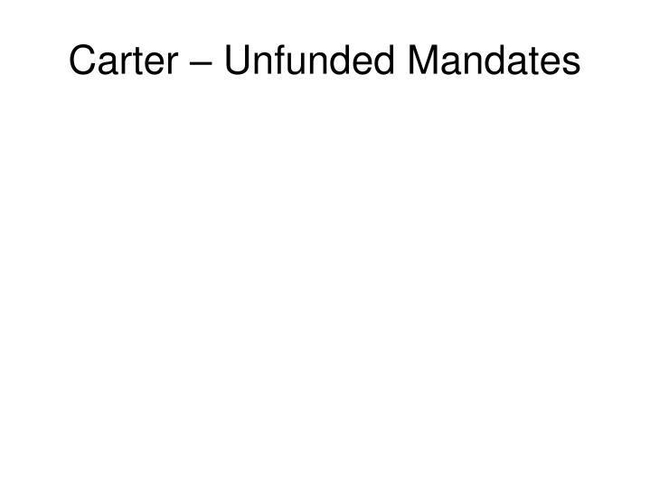 Carter – Unfunded Mandates