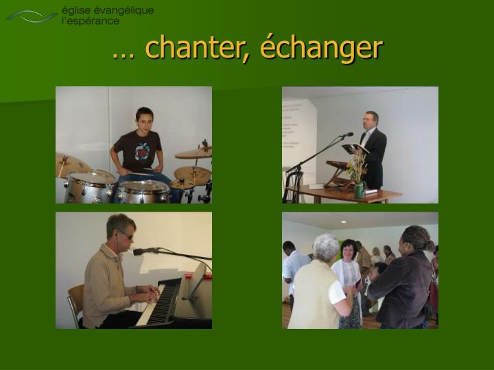… chanter, échanger