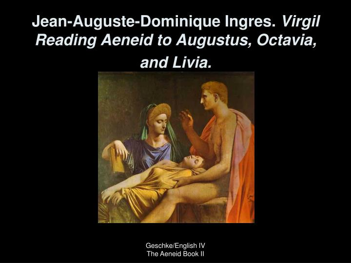Jean auguste dominique ingres virgil reading aeneid to augustus octavia and livia