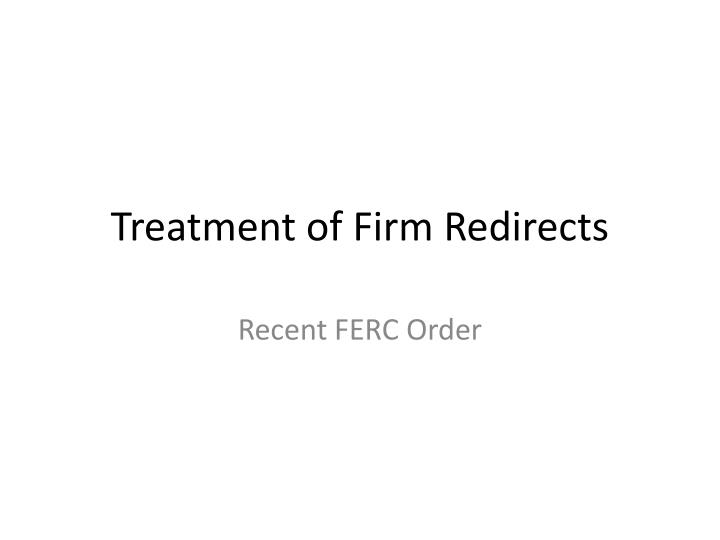 Treatment of firm redirects