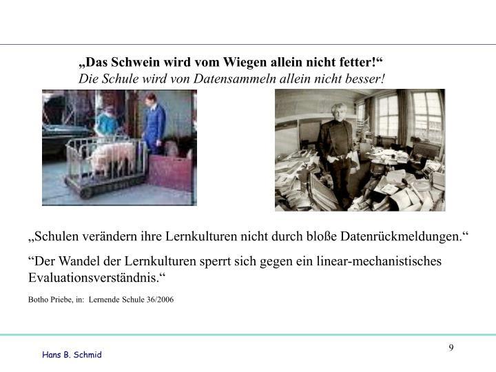 """""""Das Schwein wird vom Wiegen allein nicht fetter!"""""""