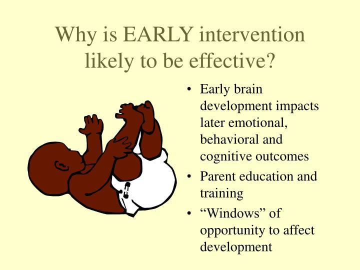 Why is EARLY intervention likely to be effective?