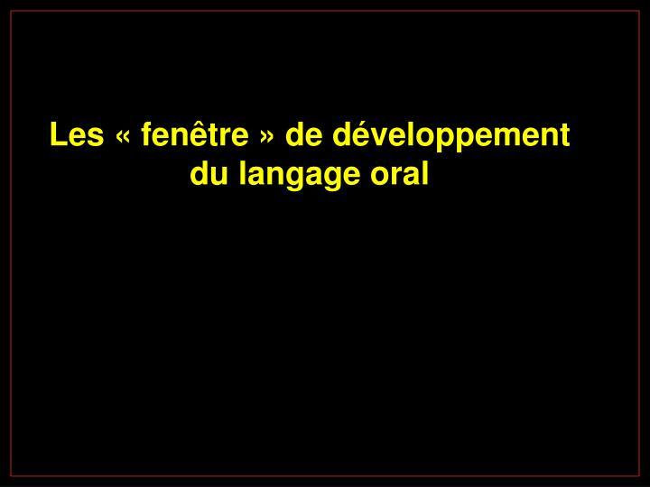 Les «fenêtre» de développement du langage oral