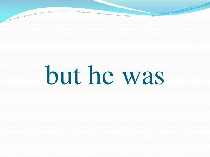 but he was