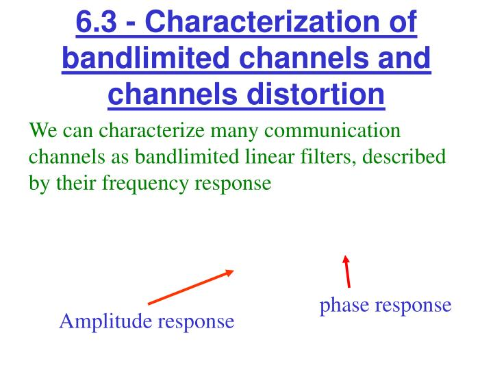 6.3 - Characterization of bandlimited channels and channels distortion
