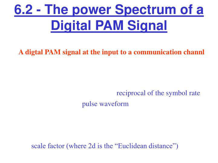 6.2 - The power Spectrum of a Digital PAM Signal